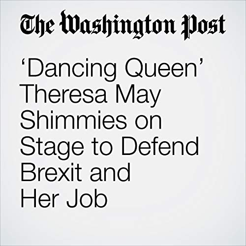 'Dancing Queen' Theresa May Shimmies on Stage to Defend Brexit and Her Job copertina