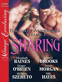 Sharing [The Sextet Anthology, Volume 1] [The Sextet Collection] (Siren Publishing Menage Everlasting) (Siren Publishing Menage Everlasting, the Sextet Collection) by [Cheryl Brooks, Elizabeth Raines, Mellanie Szereto, Ginger O'Brien, Annie Morgan, Niki Hayes]