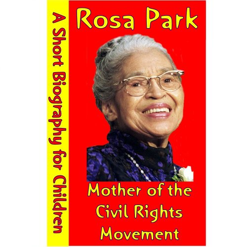 Rosa Park : Mother of the Civil Rights Movement (A Short Biography for Children) (English Edition)