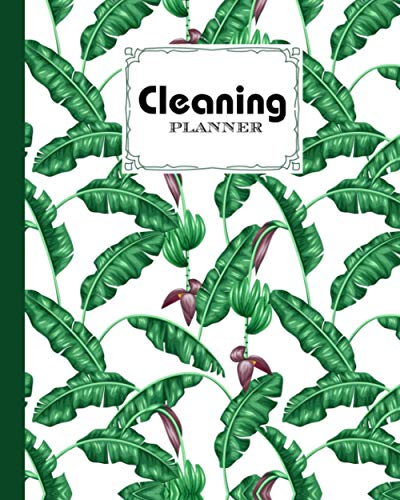 """Cleaning Planner: House Cleaning Planner Banana Leaves Cover, Daily Cleaning Schedule and Checklist, floral pattern, Cleaning Routine, Home Cleaning, ... Cleaning Checklist   120 Pages, Size 8"""" x 10"""""""