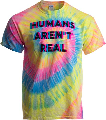 Humans aren't Real | Funny Festival Hippy Rave Drug Tie Dye for Men or Women T-Shirt-(T-Shirt,3XL)