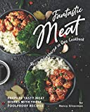 Fantastic Meat Recipes Gathered in One Cookbook: Prepare Tasty Meat Dishes with These Foolproof...
