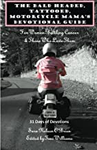 The Bald Headed, Tattooed, Motorcycle Mama's Devotional Guide: For Women Battling Cancer & Those Who Love Them