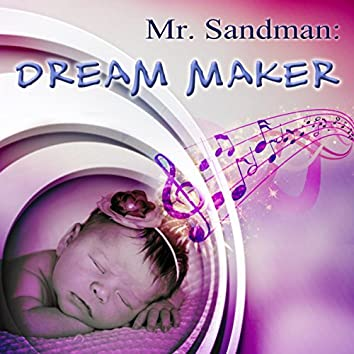 Mr. Sandman: Dream Maker – Lullaby Songs for Babies, Sleeping Music, Peaceful Night, Sweet Dreams, Calming and Relaxing Music for Baby and Mom, Stop Crying, Sleep Tight, Soothing Nature Sounds