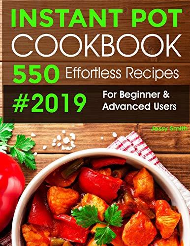 Instant Pot Pressure Cooker Cookbook #2019-2020: 550 Effortless Recipes For Beginner & Advanced Users: (All New Instant Pot Recipes)