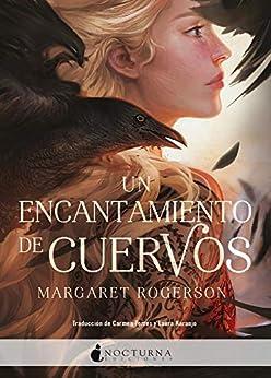 Un encantamiento de cuervos (Spanish Edition) by [Margaret Rogerson, Carmen Torres, Laura Naranjo]