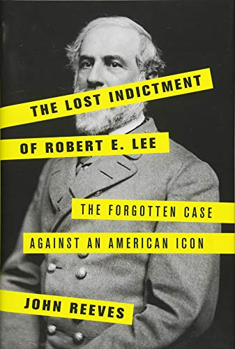 Image of The Lost Indictment of Robert E. Lee: The Forgotten Case against an American Icon