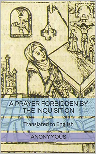 A Prayer Forbidden by the Inquisition: Translated to English (English Edition)