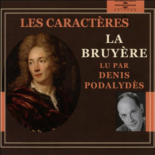 Les caractères                   By:                                                                                                                                 Jean de la Bruyère                               Narrated by:                                                                                                                                 Denis Podalydès                      Length: 3 hrs and 11 mins     2 ratings     Overall 5.0