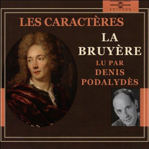 Les caractères                   De :                                                                                                                                 Jean de la Bruyère                               Lu par :                                                                                                                                 Denis Podalydès                      Durée : 3 h et 11 min     3 notations     Global 5,0