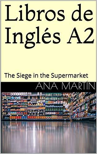 Libros de Inglés A2: The Siege in the Supermarket (English Edition)