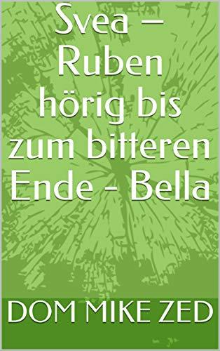 Svea – Ruben hörig bis zum bitteren Ende - Bella