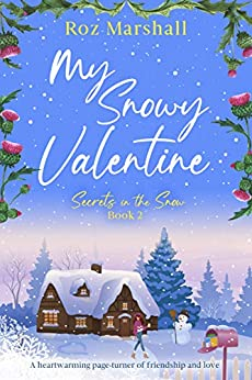 My Snowy Valentine: A heartwarming page-turner of friendship and love (Secrets in the Snow Book 2) by [Roz Marshall]