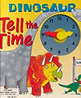 Dinosaur Tell the Time 0760733023 Book Cover