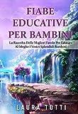 FIABE EDUCATIVE PER BAMBINI: La Raccolta Delle Migliori Favole Per Educare Al Meglio I Vostri Splendidi Bambini
