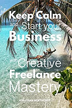 Creative Freelance Mastery: High income strategy, from your backyard! by [Jonathan Northcott]