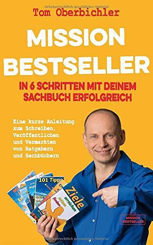 Mission Bestseller – In 6 Schritten mit deinem Sachbuch erfolgreich: Eine kurze Anleitung zum Schreiben, Veröffentlichen und Vermarkten von Ratgebern und Sachbüchern