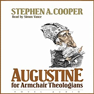 Augustine for Armchair Theologians                   By:                                                                                                                                 Stephen A. Cooper                               Narrated by:                                                                                                                                 Simon Vance                      Length: 4 hrs and 53 mins     17 ratings     Overall 4.3