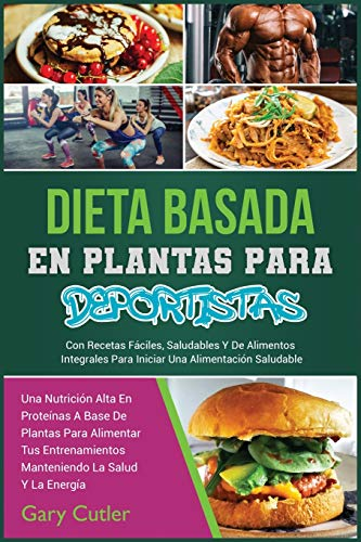 Dieta Basada En Plantas Para Deportistas: Una Nutrición Alta En Proteínas A Base De Plantas Para Alimentar Tus Entrenamientos Manteniendo La Salud Y ... Para Iniciar Una Alimentación S (2)