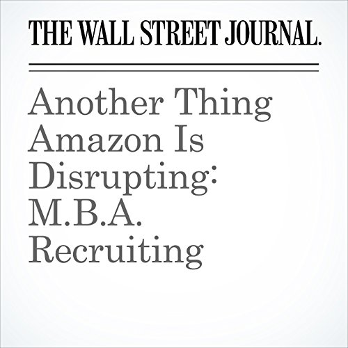 Another Thing Amazon Is Disrupting: M.B.A. Recruiting copertina