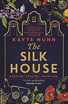 The Silk House: The thrilling new historical novel from the bestselling author of The Botanist's Daughter (English Edition) par [Kayte Nunn]