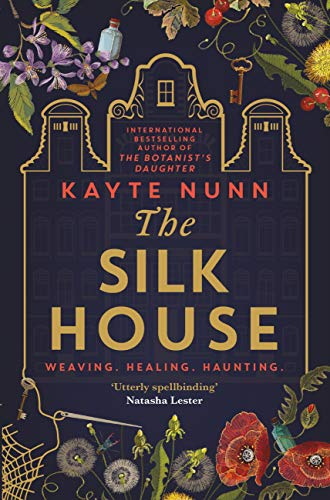 The Silk House: The thrilling new historical novel from the bestselling author of The Botanist's Daughter by [Kayte Nunn]