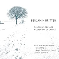 Britten:Children's Crusade [Gudrun Schrofel, Hanover Girls' Choir; Ensemble S; Stephan Meier; Birgit Bachhuber] [RONDEAU PRODUCTION: ROP6100] by Hanover Girls' Choir