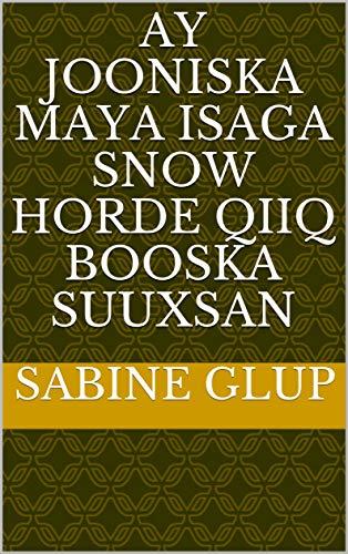 ay jooniska maya isaga snow horde qiiq booska suuxsan (Italian Edition)