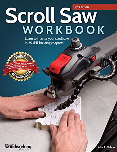 Scroll Saw Workbook, 3rd Edition: Learn to Master Your Scroll Saw in 25 Skill-Building Chapters (Fox Chapel Publishing) Ultimate Beginner's Guide with Projects to Hone Your Scrolling Skills