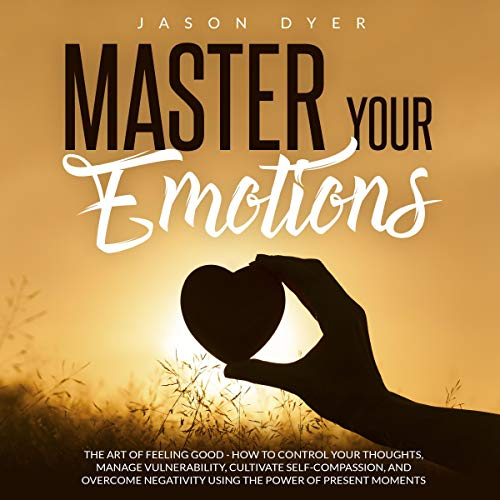 Master Your Emotions: The Art of Feeling Good audiobook cover art