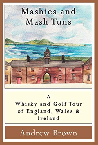 Mashies and Mash Tuns: A whisky and golf tour of England, Wales and Ireland (English Edition)