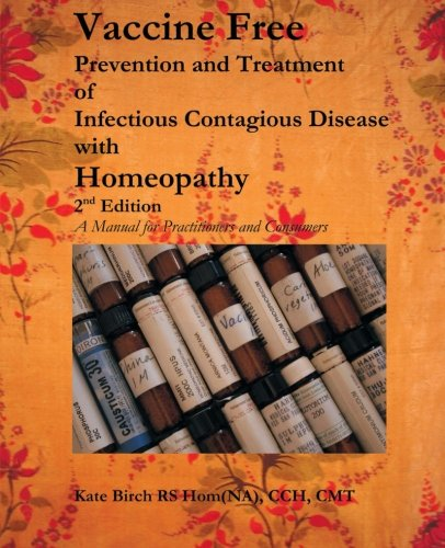 Compare Textbook Prices for Vaccine Free: Prevention and Treatment of Infectious Contagious Disease with Homeopathy 2nd Edition ISBN 9781482789607 by Birch, Kate