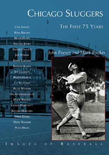 Chicago Sluggers:: The First 75 Years (Images of Baseball)