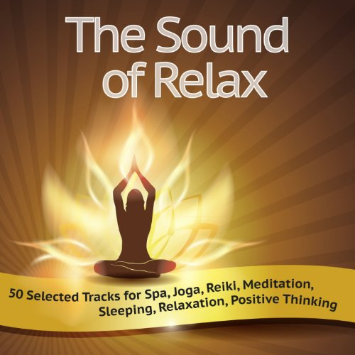The Sound of Relax (50 Selected Tracks for Spa, Joga, Reiki, Meditation, Sleeping, Relaxation, Positive Thinking)