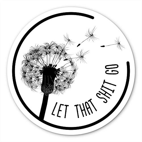 Let That Shit Go Sticker | Embrace Your Inner Dandelion with This Vinyl Decal on Your Laptop, Car Bumper, or Hydro-Flask (3 X 3 Inch)