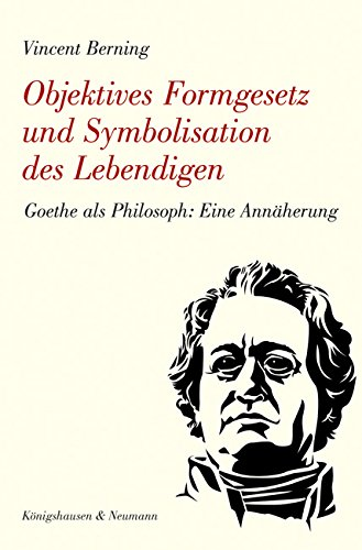 Objektives Formgesetz und Symbolisation des Lebendigen: Goethe als Philosoph: Eine Annäherung