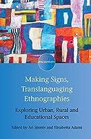 Making Signs, Translanguaging Ethnographies: Exploring Urban, Rural and Educational Spaces (Encounters)