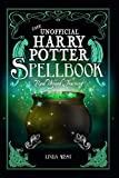 The Unofficial Harry Potter Spell Book - All 200 Spells From the Books and Movies, Cookbook and Guide to Doing Real Spells in the Muggle World