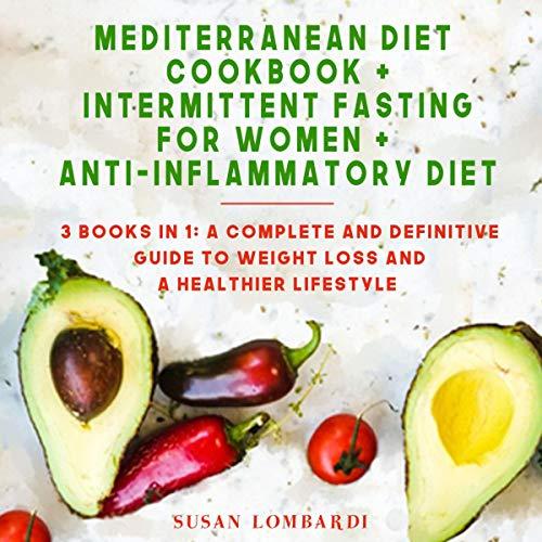 Mediterranean Diet Cookbook + Intermittent Fasting for Women + Anti-Inflammatory Diet: 3 Books in 1 cover art