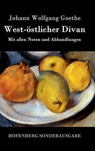 West-östlicher Divan: Mit allen Noten und Abhandlungen