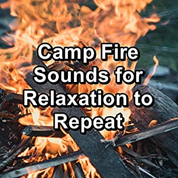 Camp Fire Sounds for Relaxation to Repeat