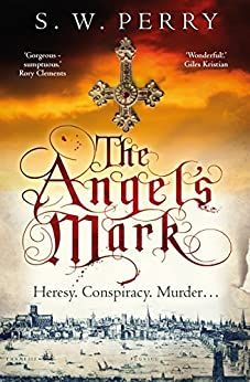 The Angel's Mark: This bestseller is perfect for fans of CJ Sansom, Rory Clements and S. J. Parris. (The Jackdaw Mysteries Book 1) by [S. W. Perry]