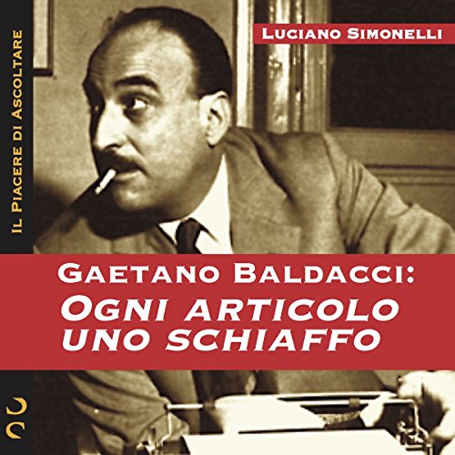 Gaetano Baldacci: Ogni articolo uno schiaffo  Audiolibri