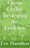 Green Coffee: Reviewing the Evidence (Supplements: Reviewing the Evidence) (English Edition)