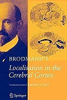 Brodmann's: Localisation in the Cerebral Cortex