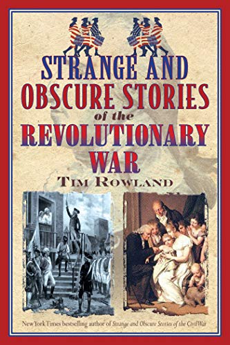 Compare Textbook Prices for Strange and Obscure Stories of the Revolutionary War  ISBN 9781634503600 by Rowland, Tim