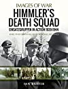 Himmler's Death Squad - Einsatzgruppen in Action, 1939-1944: Rare Photographs from Wartime Archives