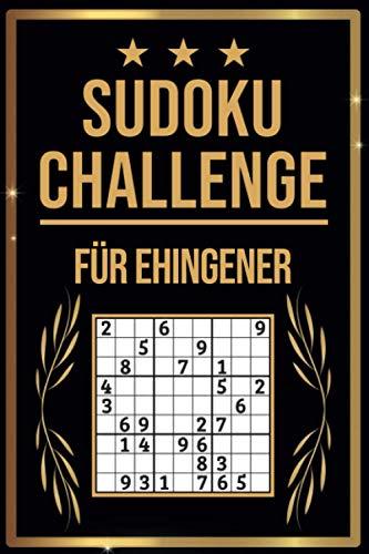 SUDOKU Challenge für Ehingener: Sudoku Buch I 300 Rätsel inkl. Anleitungen & Lösungen I Leicht bis Schwer I A5 I Tolles Geschenk für Ehingener