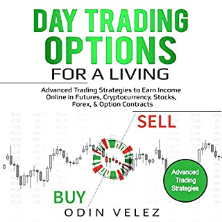 Day Trading Options for a Living     Advanced Trading Strategies to Earn Income Online in Futures, Cryptocurrency, Stocks, Forex, & Option Contracts              By:                                                                                                                                 Odin Velez                               Narrated by:                                                                                                                                 Sam Slydell                      Length: 2 hrs and 56 mins     77 ratings     Overall 5.0