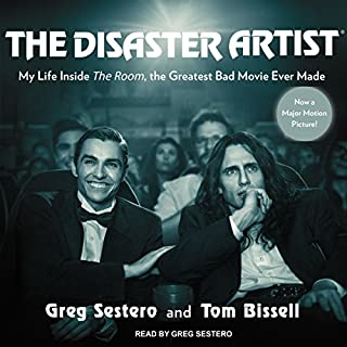 The Disaster Artist     My Life inside 'The Room', the Greatest Bad Movie Ever Made              By:                                                                                                                                 Greg Sestero,                                                                                        Tom Bissell                               Narrated by:                                                                                                                                 Greg Sestero                      Length: 11 hrs and 38 mins     7,428 ratings     Overall 4.7